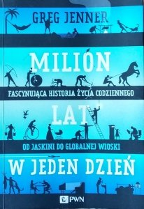 Greg Jenner • Milion lat w jeden dzień. Fascynująca historia życia codziennego od jaskini do globalnej wioski