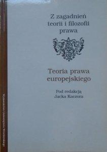 red. Jacek Kaczor • Z zagadnień teorii i filozofii prawa. Teoria prawa europejskiego