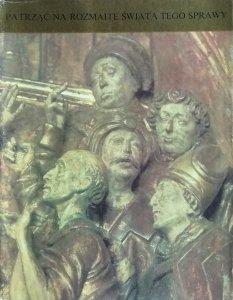 Jadwiga Sokołowska • Patrząc na rozmaite świata tego sprawy
