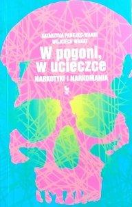 Katarzyna Panejko-Wanat, Wojciech Wanat • W pogoni, w ucieczce. Narkotyki i narkomania