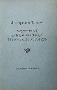 Jacques Loew • Wytrwał jakby widząc Niewidzialnego