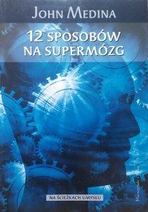 John Medina • 12 sposobów na supermózg