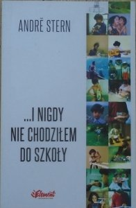 Andre Stern • I nigdy nie chodziłem do szkoły