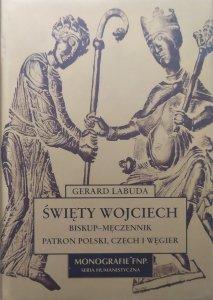 Gerard Labuda • Święty Wojciech: biskup-męczennik, patron Polski, Czech i Węgier