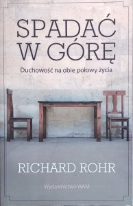 Richard Rohr • Spadać w górę. Duchowość na obie połowy życia