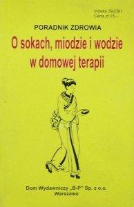 Zbigniew Krzyżanowski • O sokach, miodzie i wodzie w domowej terapii