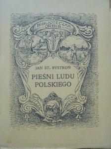 Jan St. Bystroń • Pieśni ludu polskiego [1924]