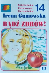 Irena Gumowska • Bądź zdrów!