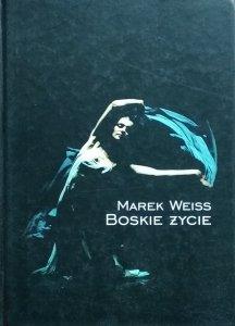 Marek Weiss • Boskie życie