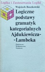 Wojciech Buszkowski • Logiczne podstawy gramatyk kategorialnych Ajdukiewicza-Lambeka