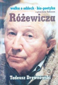 Tadeusz Drewnowski • Walka o oddech. Bio-poetyka. O pisarstwie Tadeusza Różewicza