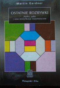 Martin Gardner • Ostatnie rozrywki. Hydry, jajka i inne mistyfikacje matematyczne