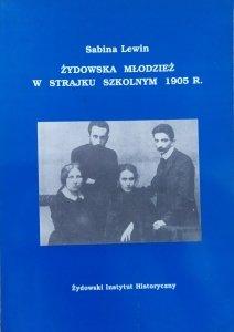 Sabina Lewin • Żydowska młodzież w strajku szkolnym 1905 r.