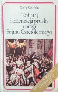 Zofia Zielińska • Kołłątaj i orientacja pruska u progu Sejmu Czteroletniego
