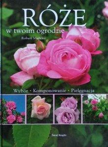 Robert Markley • Róże w twoim ogrodzie