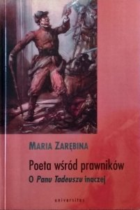 Maria Zarębina • Poeta wśród prawników. O Panu Tadeuszu inaczej [dedykacja autorska]