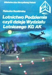 Halszka Szołdrska • Lotnictwo Podziemia czyli Dzieje Wydziału Lotniczego KG AK