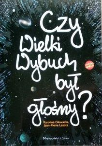 Karolina Głowacka, Jean-Pierre Lasota • Czy Wielki Wybuch był głośny
