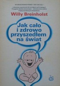 Willy Breinholst • Jak cało i zdrowo przyszedłem na świat