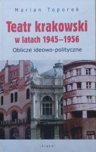 Marian Toporek • Teatr krakowski w latach 1945-1956. Oblicze ideowo-polityczne [dedykacja autorska]