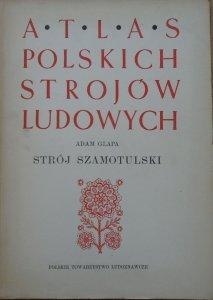 Adam Glapa • Atlas polskich strojów ludowych. Strój szamotulski