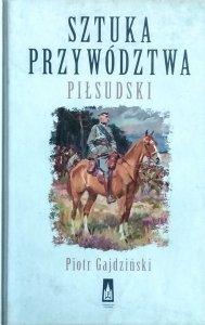 Piotr Gajdziński • Sztuka przywództwa. Piłsudski