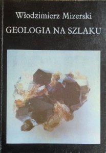 Włodzimierz Mizerski • Geologia na szlaku