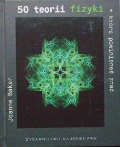 Joanna Baker • 50 teorii fizyki, które powinieneś znać