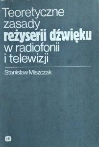 Stanisław Miszczak • Teoretyczne zasady reżyserii dźwięku w radiofonii i telewizji