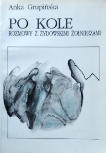Anka Grupińska • Ciągle po kole. Rozmowy z żołnierzami getta warszawskiego