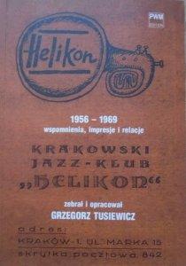 Grzegorz Tusiewicz • Krakowski Jazz-Klub 'Helikon' 1956-1969. Wspomnienia, impresje, relacje