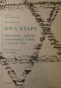 Ruta Sakowska • Dwa etapy. Hitlerowska polityka eksterminacji Żydów w oczach ofiar. Szkic historyczny i dokumenty