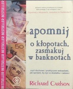 Richard Carlson • Zapomnij o kłopotach, zasmakuj w banknotach