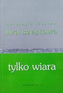 Lew Szestow • Tylko wiara. Antologia tekstów