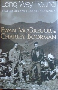Ewan McGregor, Charley Boorman • Long Way Round. Chasing Shadows Across The World