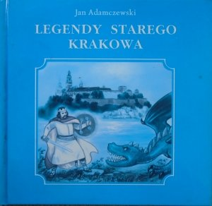 Jan Adamczewski • Legendy starego Krakowa