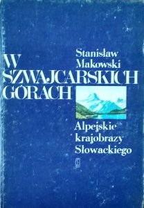 Stanisław Makowski • W szwajcarskich górach. Alpejskie krajobrazy Słowackiego