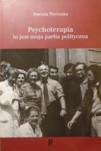 Mariola Wereszka • Psychoterapia to jest moja partia polityczna