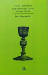 Peter Kwasniewski • Kryzys i odrodzenie. Tradycyjna liturgia łacińska a odnowa Kościoła