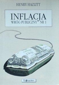 Henry Hazlitt • Inflacja. Wróg publiczny nr 1