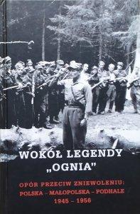 Wokół legendy 'Ognia'. Opór przeciw zniewoleniu: Polska - Małopolska - Podhale 1945-1956