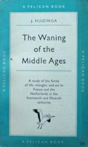 Johan Huizinga • The Waning of the Middle Ages