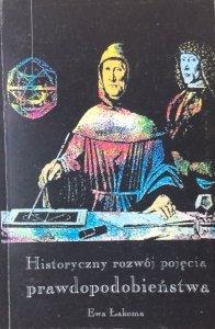 Ewa Łakoma • Historyczny rozwój pojęcia prawdopodobieństwa