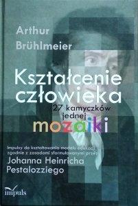 Arthur Bruhlmeier • Kształcenie człowieka. 27 kamyczków jednej mozaiki