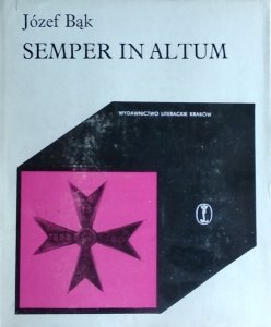 Józef Bąk • SEMPER IN ALTUM. Z dziejów szkół Nowodworskich