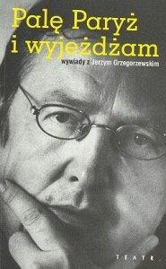 Jerzy Grzegorzewski • Palę Paryż i wyjeżdżam