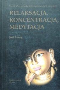 Joel Levey • Relaksacja, koncentracja, medytacja