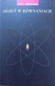 Kitty Ferguson • Ogień w równaniach. Nauka, religia i poszukiwanie Boga