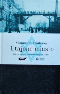 Gunnar Svante Paulsson • Utajone miasto. Żydzi po aryjskiej stronie Warszawy (1940-1945)
