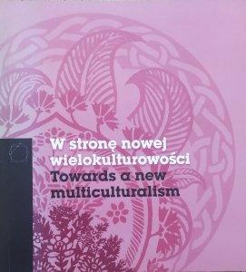 red. Robert Kusek, Joanna Sanetra-Szeliga • W stronę nowej wielokulturowości